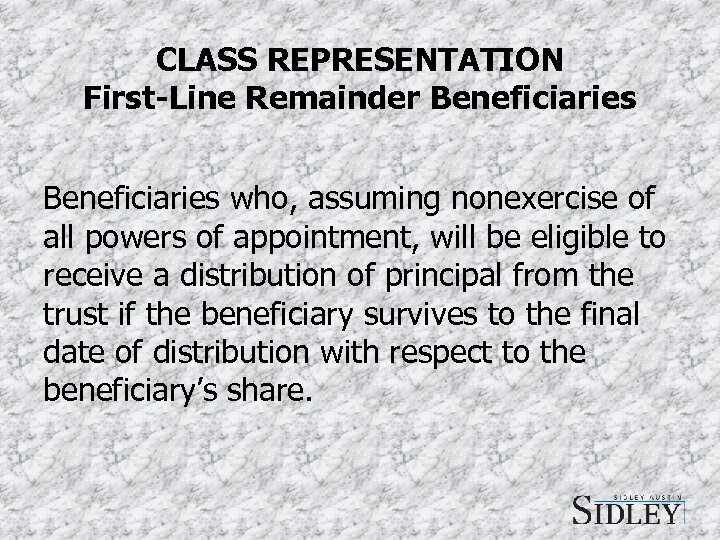 CLASS REPRESENTATION First-Line Remainder Beneficiaries who, assuming nonexercise of all powers of appointment, will