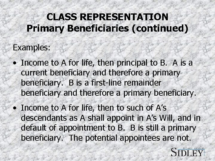 CLASS REPRESENTATION Primary Beneficiaries (continued) Examples: • Income to A for life, then principal