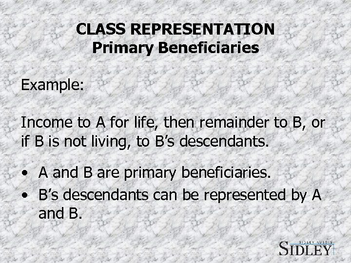 CLASS REPRESENTATION Primary Beneficiaries Example: Income to A for life, then remainder to B,