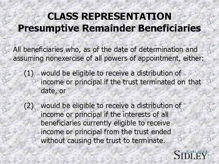 CLASS REPRESENTATION Presumptive Remainder Beneficiaries All beneficiaries who, as of the date of determination