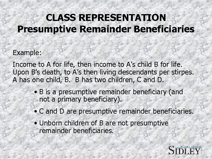 CLASS REPRESENTATION Presumptive Remainder Beneficiaries Example: Income to A for life, then income to