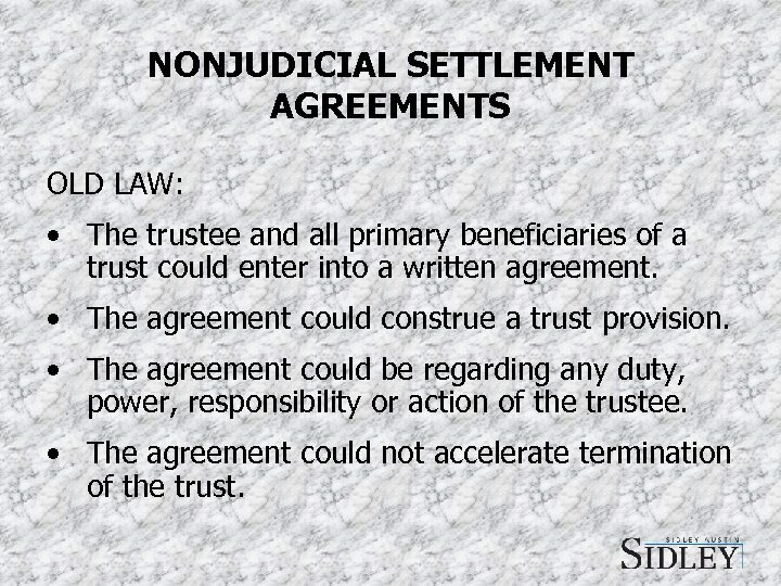 NONJUDICIAL SETTLEMENT AGREEMENTS OLD LAW: • The trustee and all primary beneficiaries of a