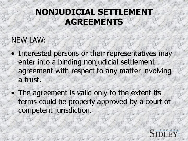 NONJUDICIAL SETTLEMENT AGREEMENTS NEW LAW: • Interested persons or their representatives may enter into