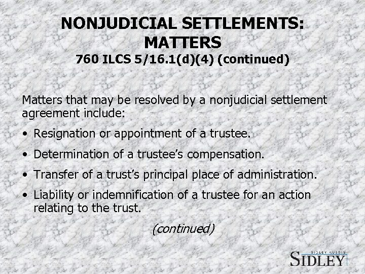 NONJUDICIAL SETTLEMENTS: MATTERS 760 ILCS 5/16. 1(d)(4) (continued) Matters that may be resolved by