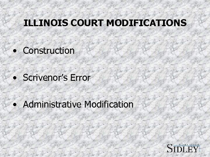 ILLINOIS COURT MODIFICATIONS • Construction • Scrivenor's Error • Administrative Modification