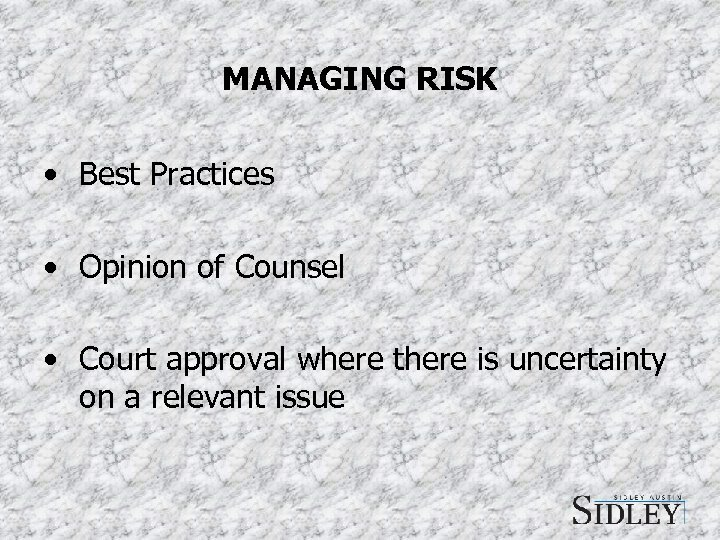 MANAGING RISK • Best Practices • Opinion of Counsel • Court approval where there