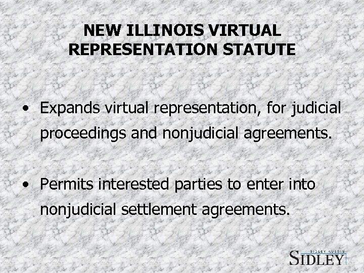 NEW ILLINOIS VIRTUAL REPRESENTATION STATUTE • Expands virtual representation, for judicial proceedings and nonjudicial