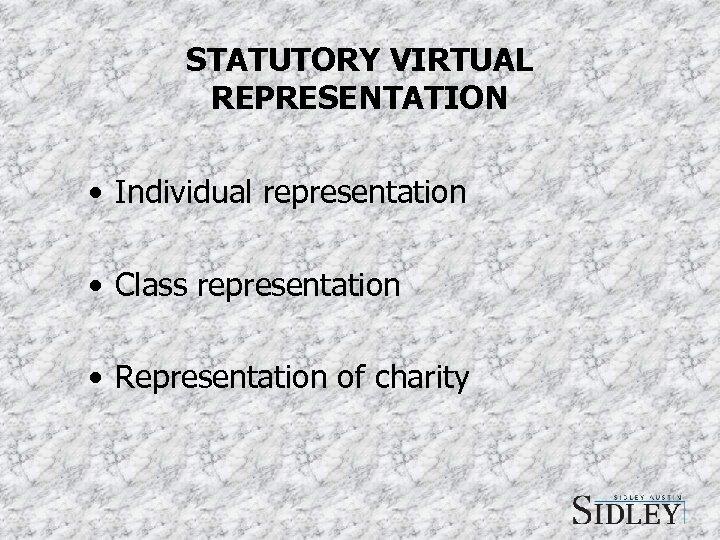 STATUTORY VIRTUAL REPRESENTATION • Individual representation • Class representation • Representation of charity
