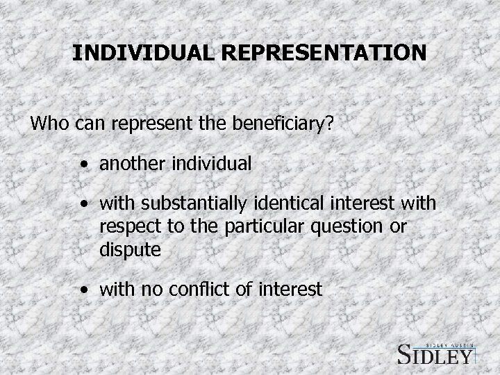 INDIVIDUAL REPRESENTATION Who can represent the beneficiary? • another individual • with substantially identical