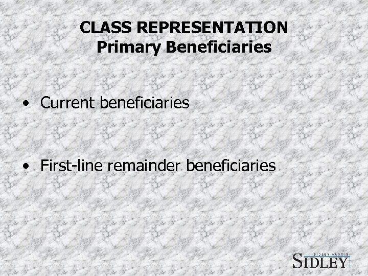 CLASS REPRESENTATION Primary Beneficiaries • Current beneficiaries • First-line remainder beneficiaries