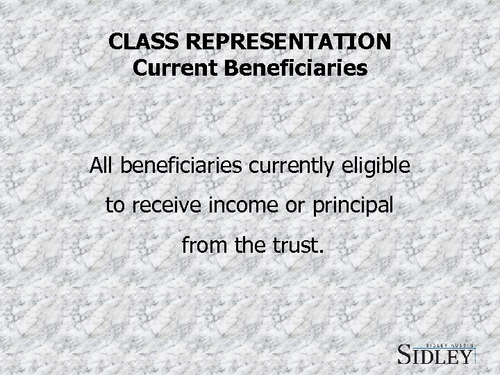 CLASS REPRESENTATION Current Beneficiaries All beneficiaries currently eligible to receive income or principal from