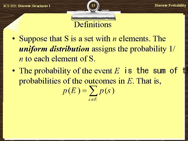 ICS 253: Discrete Structures I 13 Discrete Probability Definitions • Suppose that S is