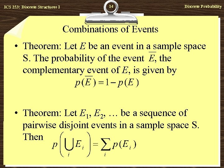 ICS 253: Discrete Structures I 14 Discrete Probability Combinations of Events • Theorem: Let