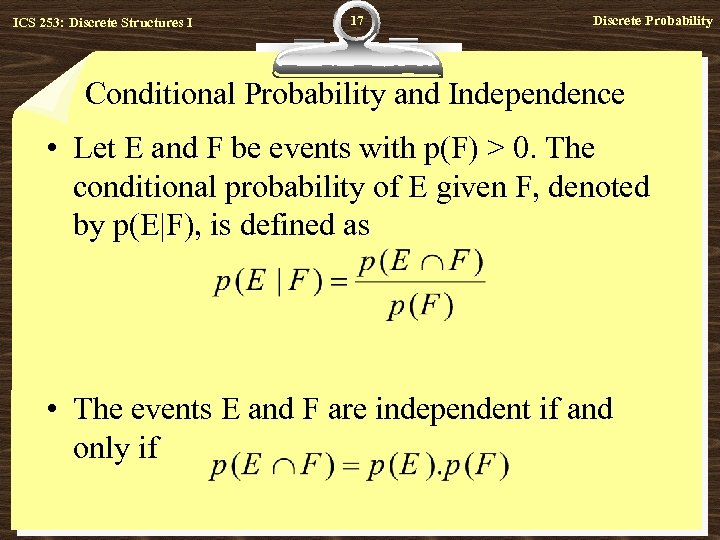 ICS 253: Discrete Structures I 17 Discrete Probability Conditional Probability and Independence • Let