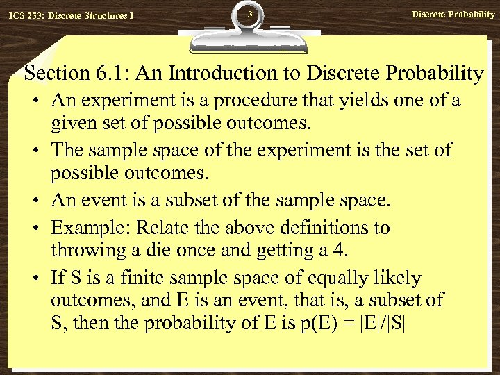 ICS 253: Discrete Structures I 3 Discrete Probability Section 6. 1: An Introduction to