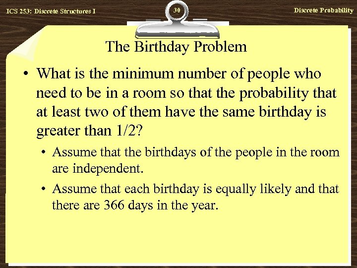 ICS 253: Discrete Structures I 30 Discrete Probability The Birthday Problem • What is
