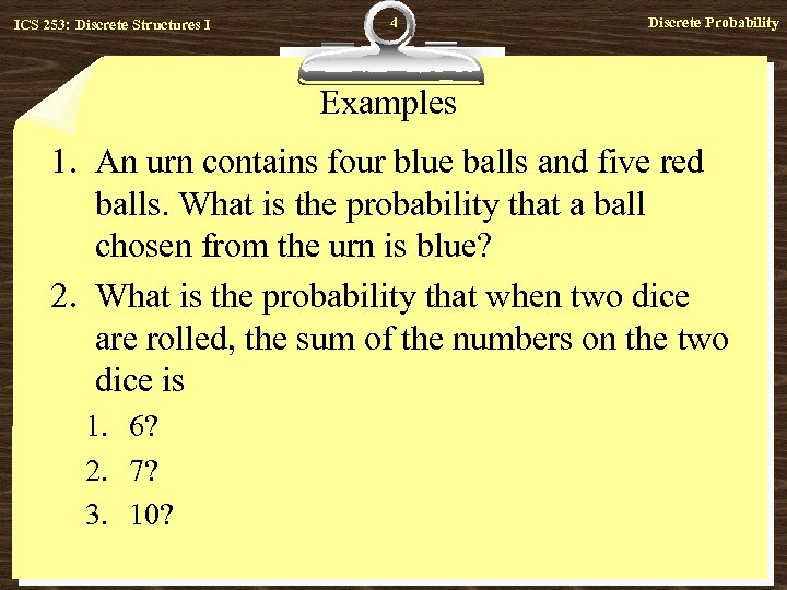 ICS 253: Discrete Structures I 4 Discrete Probability Examples 1. An urn contains four