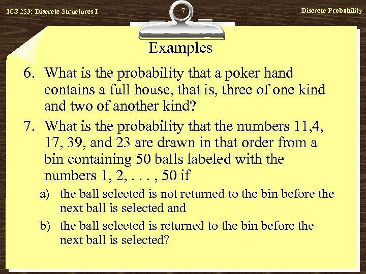 ICS 253: Discrete Structures I 7 Discrete Probability Examples 6. What is the probability