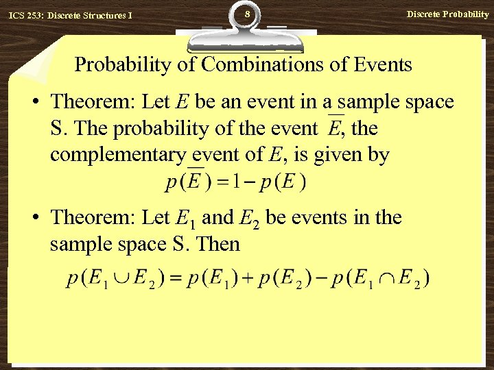 ICS 253: Discrete Structures I 8 Discrete Probability of Combinations of Events • Theorem: