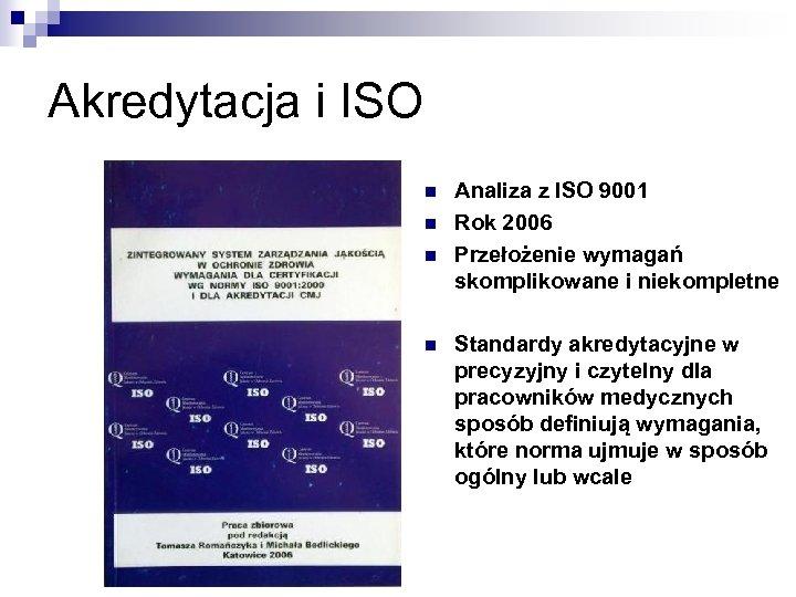 Akredytacja i ISO n n Analiza z ISO 9001 Rok 2006 Przełożenie wymagań skomplikowane