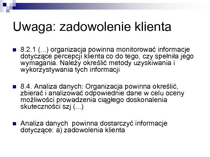 Uwaga: zadowolenie klienta n 8. 2. 1 (. . . ) organizacja powinna monitorować