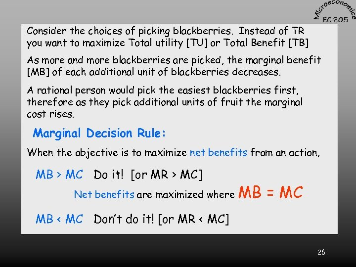 Consider the choices of picking blackberries. Instead of TR you want to maximize Total