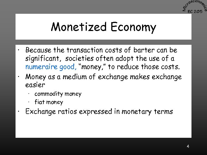 Monetized Economy · Because the transaction costs of barter can be significant, societies often