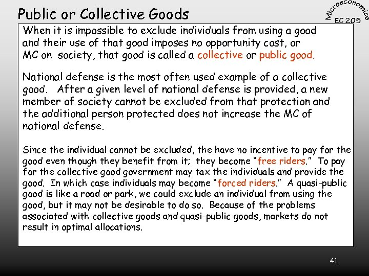 Public or Collective Goods When it is impossible to exclude individuals from using a