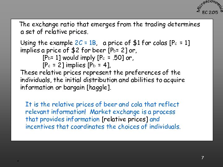 The exchange ratio that emerges from the trading determines a set of relative prices.