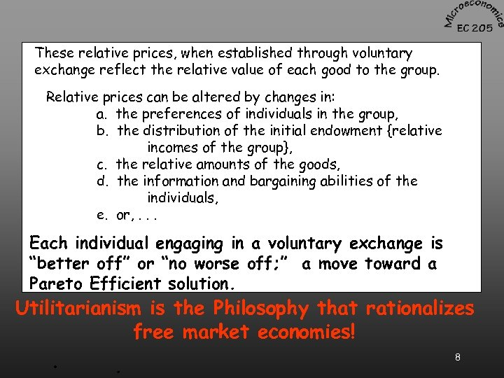 These relative prices, when established through voluntary exchange reflect the relative value of each