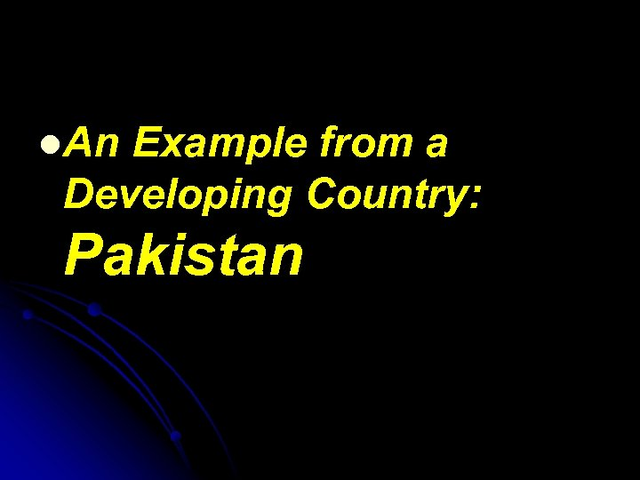 l. An Example from a Developing Country: Pakistan