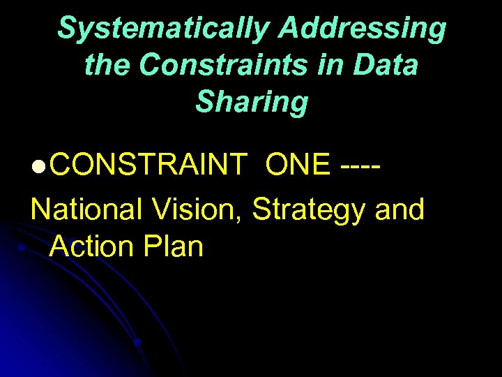Systematically Addressing the Constraints in Data Sharing l CONSTRAINT ONE ---National Vision, Strategy and