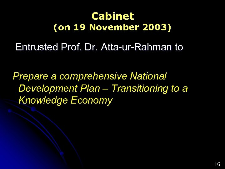 Cabinet (on 19 November 2003) Entrusted Prof. Dr. Atta-ur-Rahman to Prepare a comprehensive National
