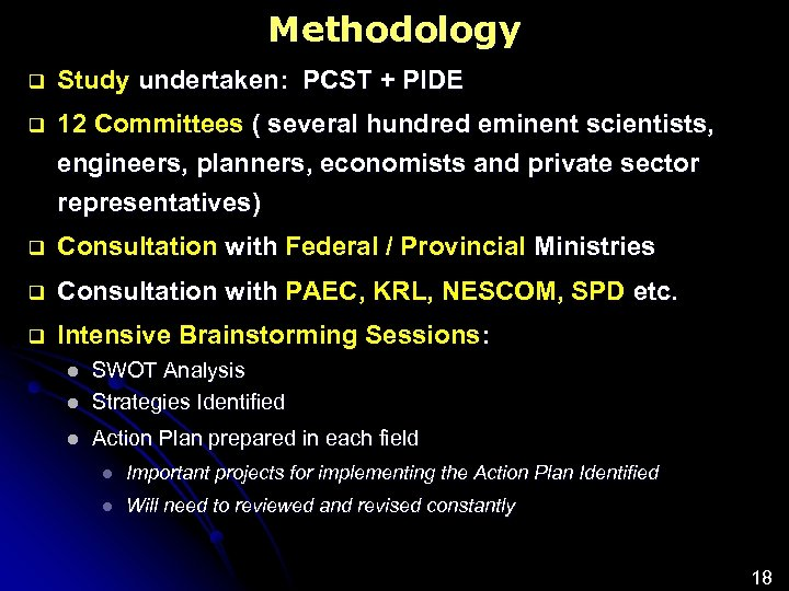 Methodology q Study undertaken: PCST + PIDE q 12 Committees ( several hundred eminent