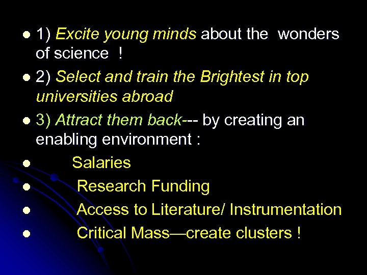 1) Excite young minds about the wonders of science ! l 2) Select and
