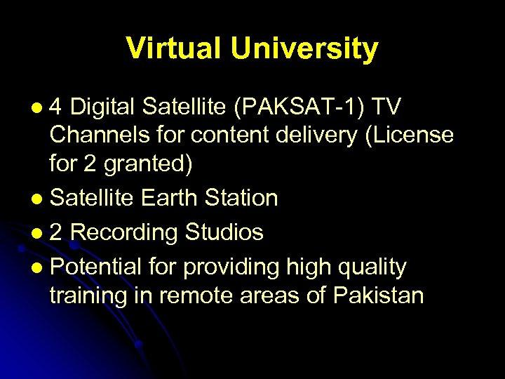 Virtual University l 4 Digital Satellite (PAKSAT-1) TV Channels for content delivery (License for