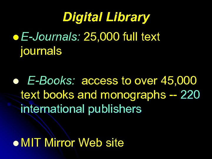 Digital Library l E-Journals: 25, 000 full text journals l E-Books: access to over