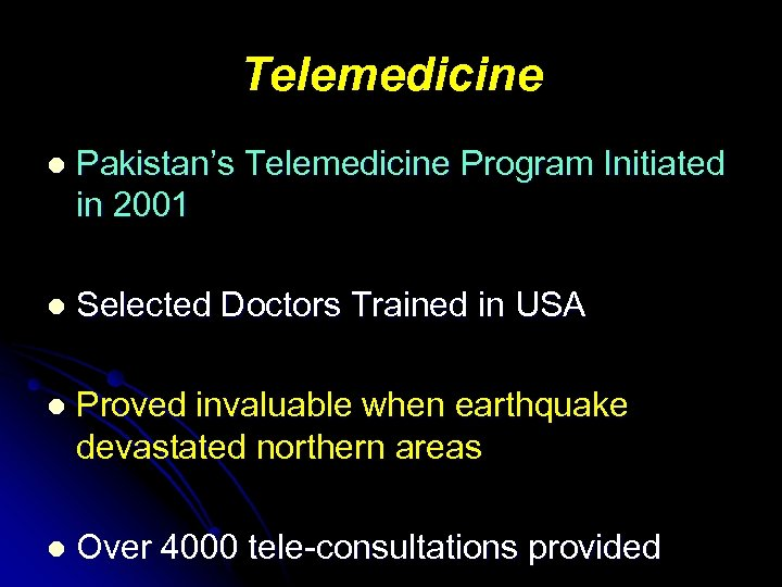 Telemedicine l Pakistan's Telemedicine Program Initiated in 2001 l Selected Doctors Trained in USA