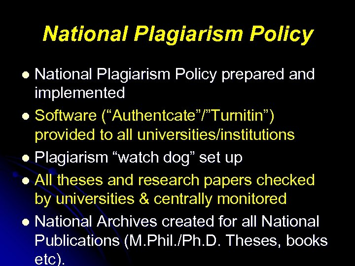 """National Plagiarism Policy prepared and implemented l Software (""""Authentcate""""/""""Turnitin"""") provided to all universities/institutions l"""