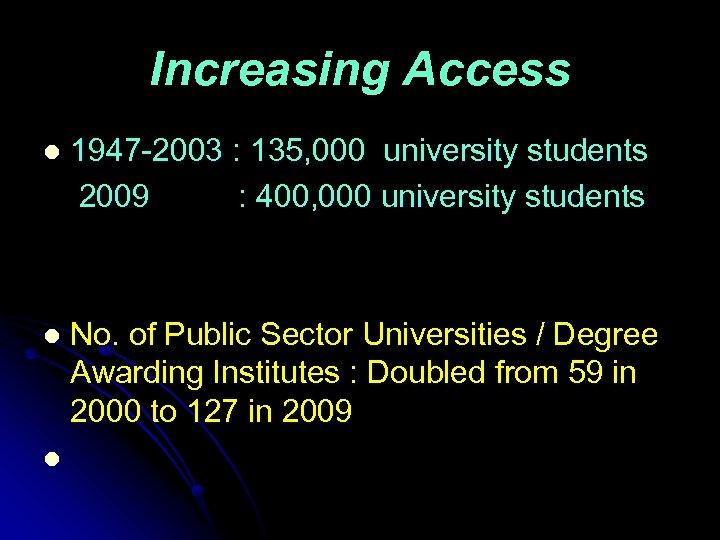 Increasing Access l 1947 -2003 : 135, 000 university students 2009 : 400, 000