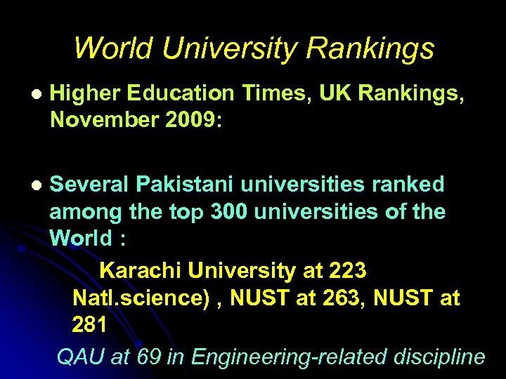 World University Rankings l Higher Education Times, UK Rankings, November 2009: l Several Pakistani