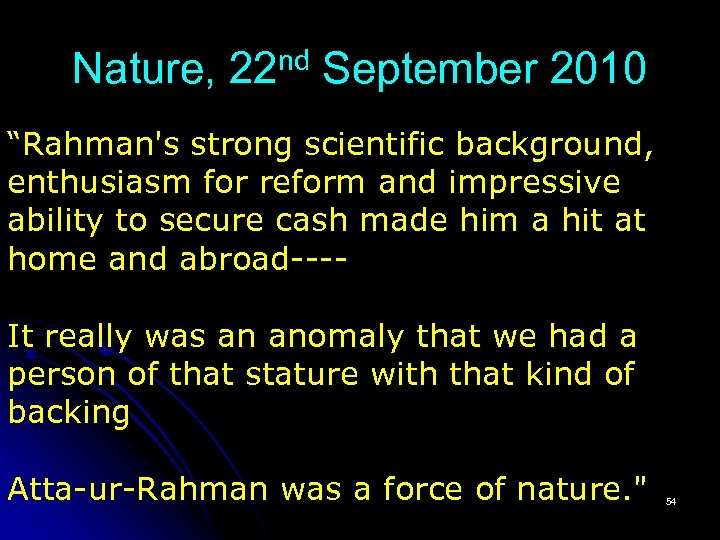 """Nature, 22 nd September 2010 """"Rahman's strong scientific background, enthusiasm for reform and impressive"""
