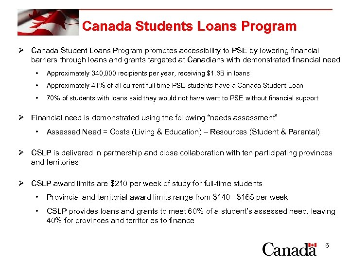 Canada Students Loans Program Ø Canada Student Loans Program promotes accessibility to PSE by