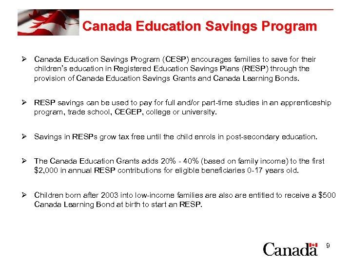 Canada Education Savings Program Ø Canada Education Savings Program (CESP) encourages families to save