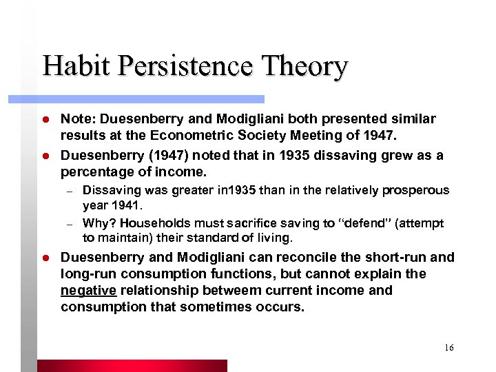 Habit Persistence Theory l l Note: Duesenberry and Modigliani both presented similar results at