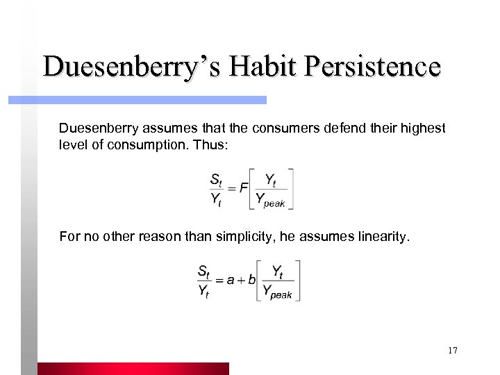 Duesenberry's Habit Persistence Duesenberry assumes that the consumers defend their highest level of consumption.