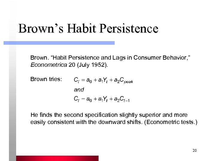 "Brown's Habit Persistence Brown. ""Habit Persistence and Lags in Consumer Behavior, "" Econometrica 20"