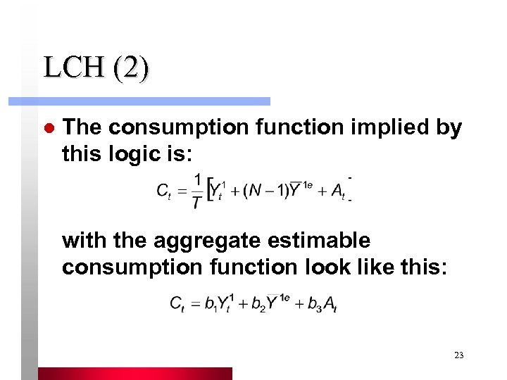 LCH (2) l The consumption function implied by this logic is: with the aggregate