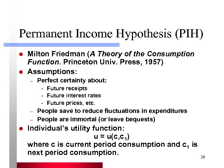 Permanent Income Hypothesis (PIH) l l Milton Friedman (A Theory of the Consumption Function.