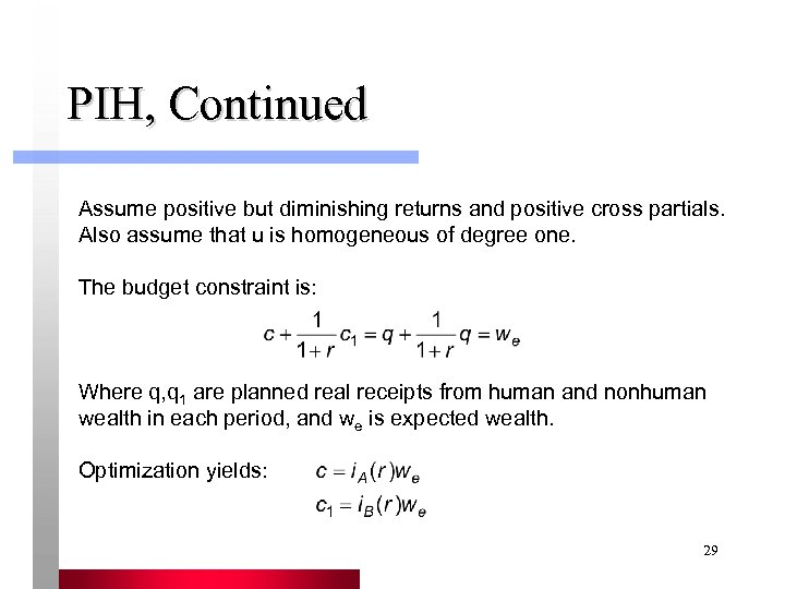 PIH, Continued Assume positive but diminishing returns and positive cross partials. Also assume that